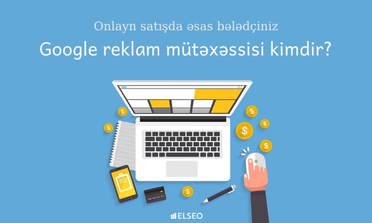 Google reklam mütəxəssisi kimdir?